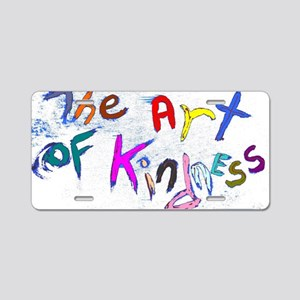 the art of kindness Aluminum License Plate