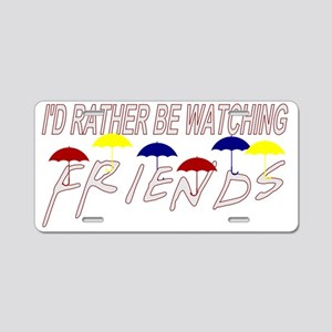 Rather Be Watching Friends Aluminum License Plate