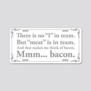 No I in team, just bacon. Aluminum License Plate