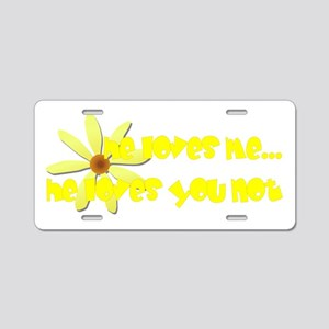 He Loves You Not Aluminum License Plate