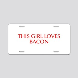 This girl loves bacon-Opt red Aluminum License Pla