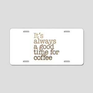 Good Time For Coffee Aluminum License Plate