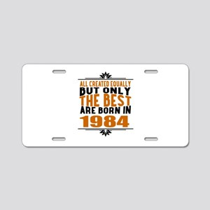 The Best Are Born In 1984 Aluminum License Plate