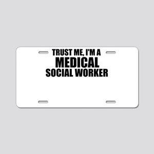 Trust Me, I'm A Medical Social Worker Aluminum Lic