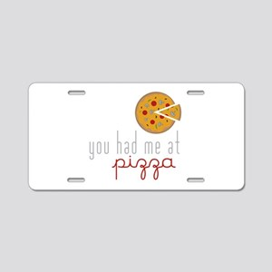 Had Me at Pizza Aluminum License Plate