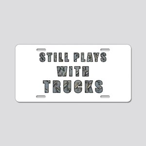 Still Plays With Trucks Aluminum License Plate
