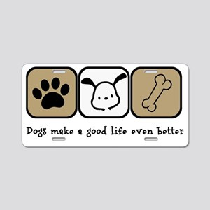 Dogs Make a Good Life Even  Aluminum License Plate