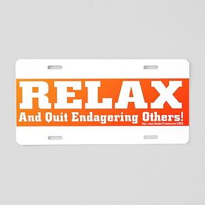 Relax - quit endangering others Aluminum License P