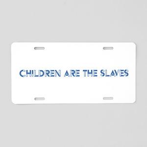 Children Are The Slaves Aluminum License Plate