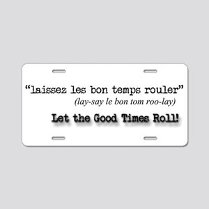 Let the Good Times Roll! Aluminum License Plate