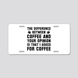 Coffee And Your Opinion Aluminum License Plate
