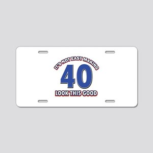 It's Not Easy Making 40 loo Aluminum License Plate