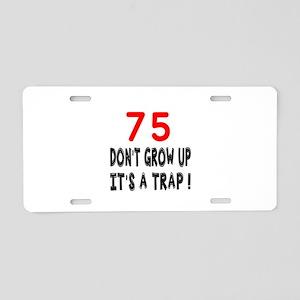 75 Don't Grow Birthday Desi Aluminum License Plate