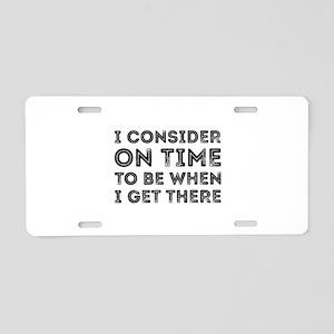 I Consider On Time Aluminum License Plate