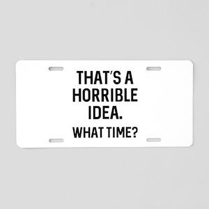 That's A Horrible Idea Aluminum License Plate