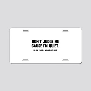 Don't Judge Me Cause I'm Quiet Aluminum License Pl