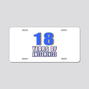 18 Years Of Awesomeness Aluminum License Plate
