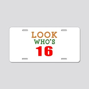 Look Who's 16 Birthday Aluminum License Plate