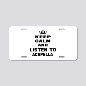 Keep calm and listen to Aca Aluminum License Plate