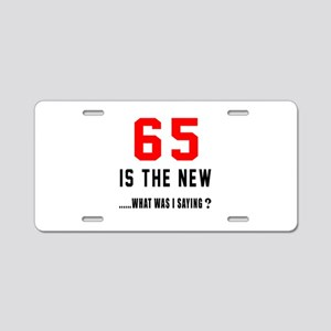 65 Is The New What Was I Sa Aluminum License Plate