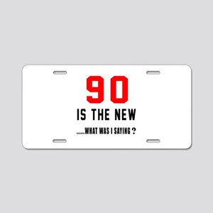 90 Is The New What Was I Sa Aluminum License Plate