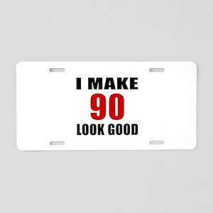I Make 90 Look Good Aluminum License Plate
