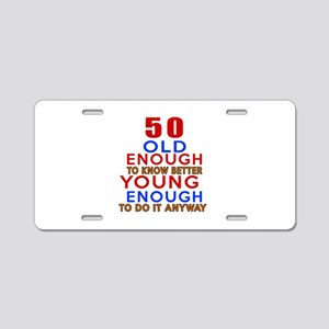 50 Old Enough Young Enough Aluminum License Plate