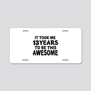 13 Years To Be This Awesome Aluminum License Plate