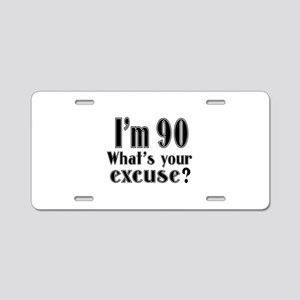 I'm 90 What is your excuse? Aluminum License Plate