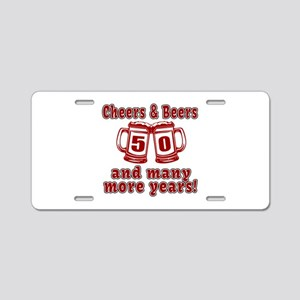 Cheers And Beers 50 And Man Aluminum License Plate