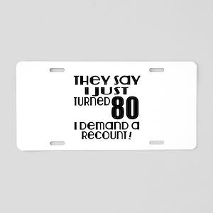 I Just Turned 80 Birthday Aluminum License Plate