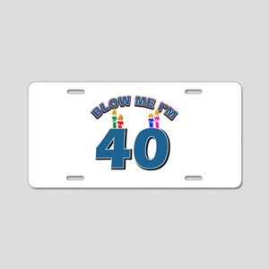 Blow Me I'm 40 Aluminum License Plate