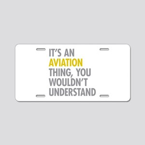 Its An Aviation Thing Aluminum License Plate