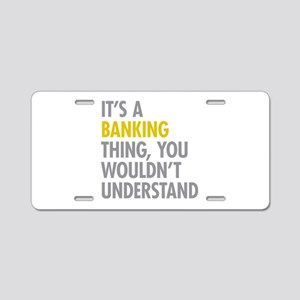 Its A Banking Thing Aluminum License Plate