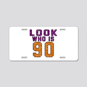 Look Who Is 90 Aluminum License Plate