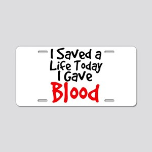 I saved a life today I gave Blood Aluminum License