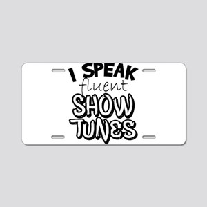I Speak Fluent Show Tunes Aluminum License Plate