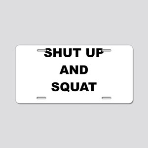 SHUT UP AND SQUAT Aluminum License Plate