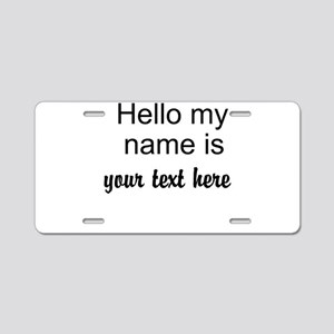 HELLO MY NAME IS ------- Aluminum License Plate