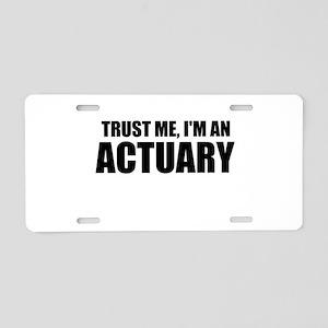 Trust Me, I'm An Actuary Aluminum License Plate