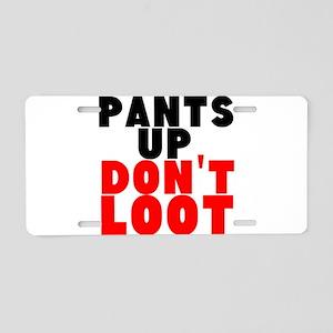 Pants Up Dont Loot Aluminum License Plate