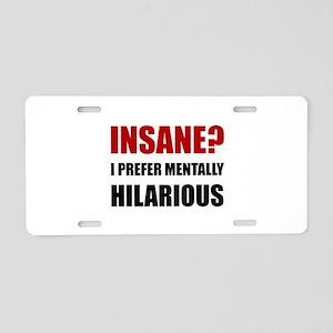 Insane Mentally Hilarious Aluminum License Plate