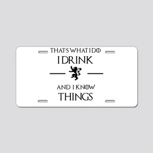 I drink and I know things Aluminum License Plate