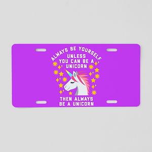 Always Be Yourself Unicorn Aluminum License Plate
