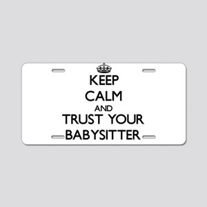 Keep Calm and Trust Your Babysitter Aluminum Licen