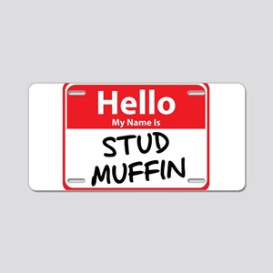 Hello My Name is Stud Muffin Aluminum License Plat