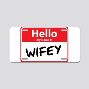 Hello My Name is Wifey Aluminum License Plate