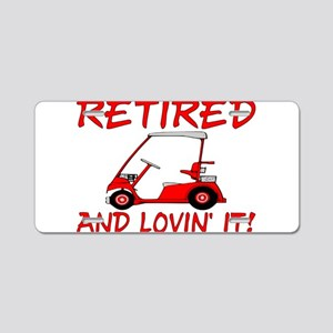 Retired And Lovin' It Aluminum License Plate