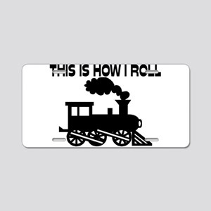 This Is How I Roll Train Aluminum License Plate