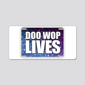 Doo Wop Lives Aluminum License Plate